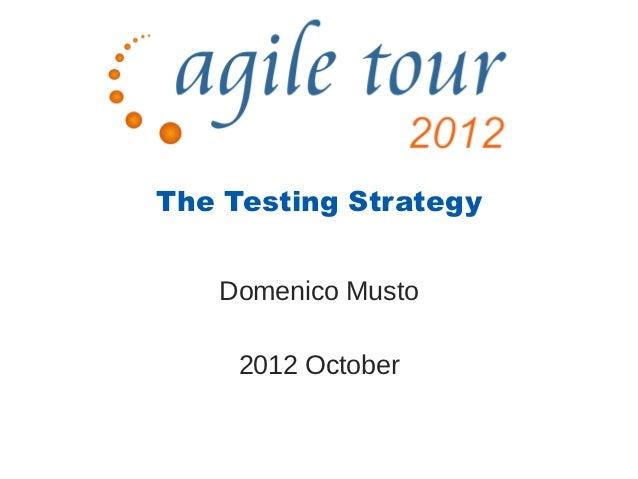 The Testing Strategy   Domenico Musto     2012 October