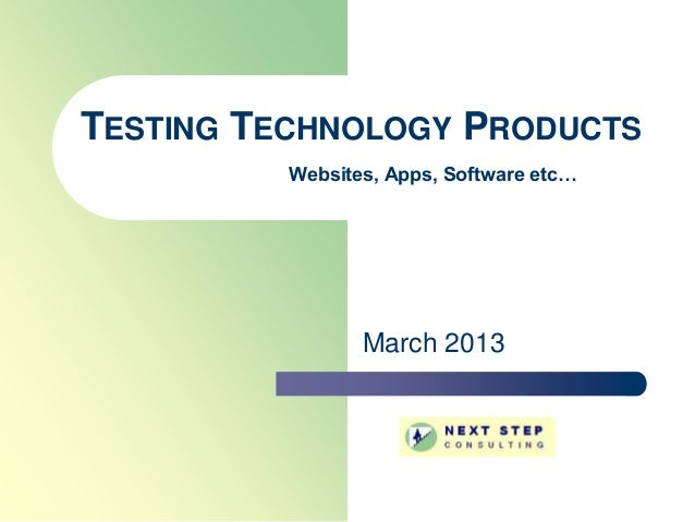 TESTING TECHNOLOGY PRODUCTS          Websites, Apps, Software etc…                 March 2013
