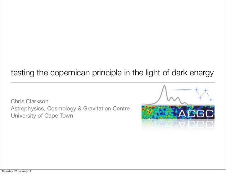 testing the copernican principle in the light of dark energy       Chris Clarkson       Astrophysics, Cosmology & Gravitat...