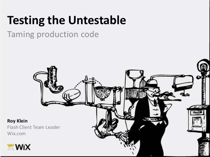 Testing the Untestable<br />Taming production code<br />Roy Klein<br />Flash Client Team Leader<br />Wix.com<br />