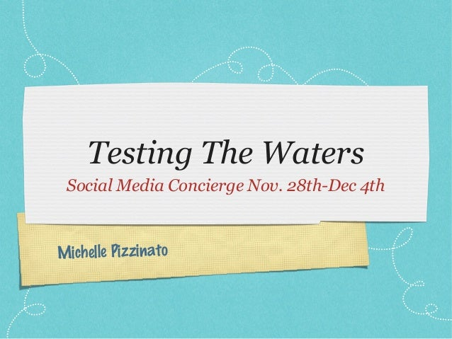Testing The Waters Social Media Concierge Nov. 28th-Dec 4thMichelle Pizzinato