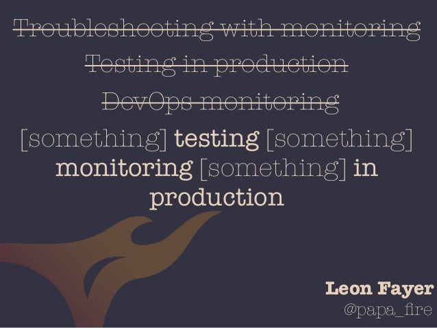@papa_fire Troubleshooting with monitoring Testing in production DevOps monitoring [something] testing [something] monitori...
