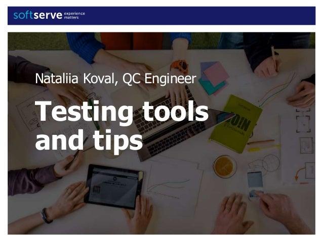 Nataliia Koval, QC Engineer Testing tools and tips