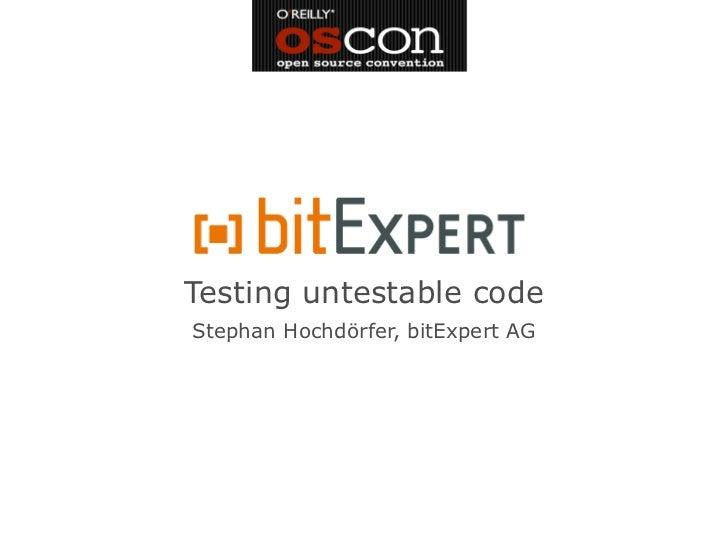 Testing untestable codeStephan Hochdörfer, bitExpert AG