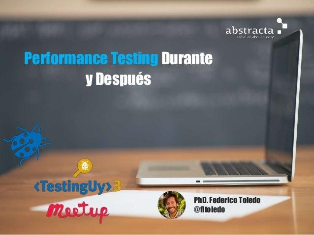 Performance Testing Durante y Después PhD. Federico Toledo @fltoledo