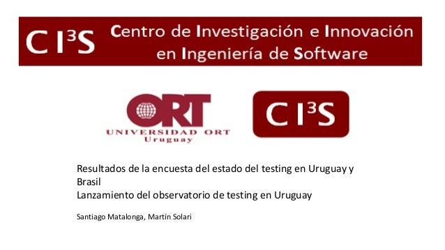 Resultados de la encuesta del estado del testing en Uruguay y Brasil Lanzamiento del observatorio de testing en Uruguay Sa...