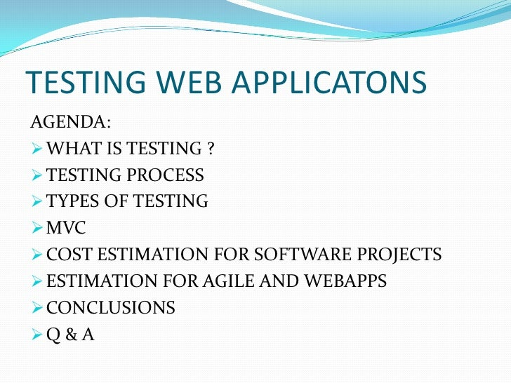 TESTING WEB APPLICATONSAGENDA: WHAT IS TESTING ? TESTING PROCESS TYPES OF TESTING MVC COST ESTIMATION FOR SOFTWARE PR...