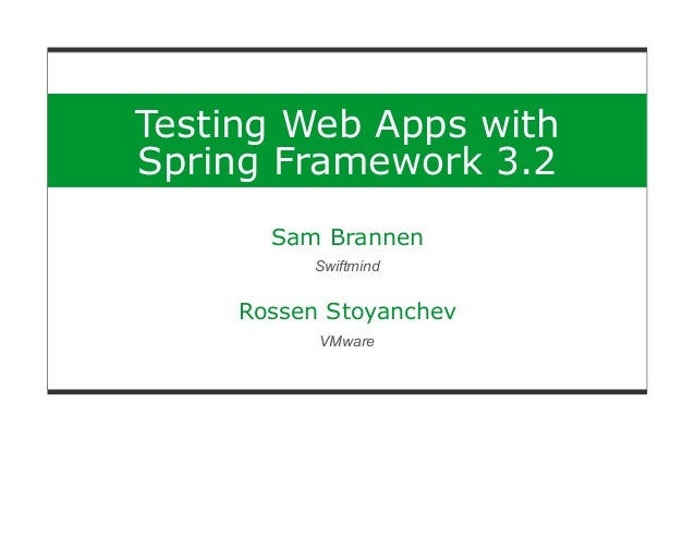 Testing Web Apps with Spring Framework 3.2 Sam Brannen Swiftmind Rossen Stoyanchev VMware