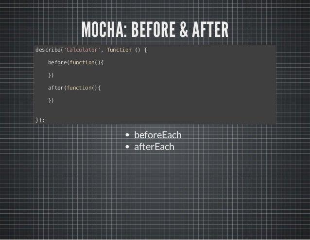 MOCHA: BEFORE & AFTER  describe('Calculator', function () {  before(function(){  })  after(function(){  })  });  beforeEac...