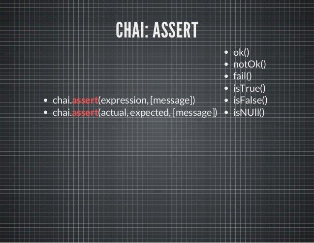 CHAI: ASSERT  chai.assert(expression, [message])  chai.assert(actual, expected, [message])  ok()  notOk()  fail()  isTrue(...
