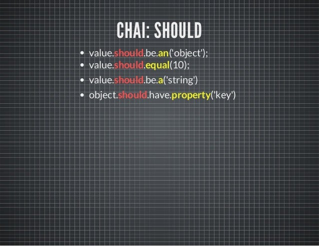 CHAI: SHOULD  value.should.be.an('object');  value.should.equal(10);  value.should.be.a('string')  object.should.have.prop...