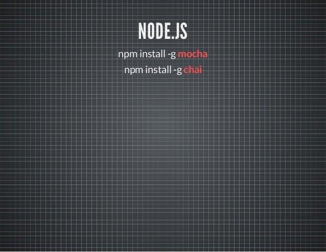NODE.JS  npm install -g mocha  npm install -g chai