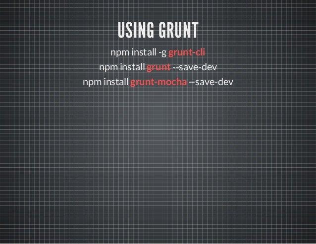 USING GULP  npm install -g gulp  npm install --save-dev gulp-mocha