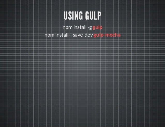 REFERENCES  Mocha :  Chai.js :  Grunt :  grunt-mocha :  Gulp :  gulp-mocha :  Testing AJAX :  code :  slides :  https://vi...