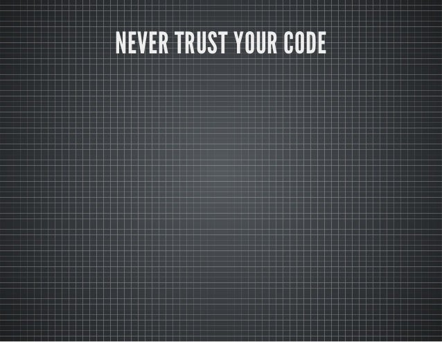 NEVER TRUST YOUR CODE