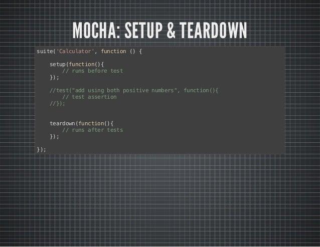 "MOCHA: SETUP & TEARDOWN  suite('Calculator', function () {  setup(function(){  // runs before test  });  //test(""add using..."