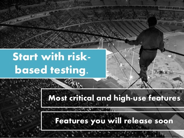 Start with risk- based testing. Most critical and high-use features Features you will release soon