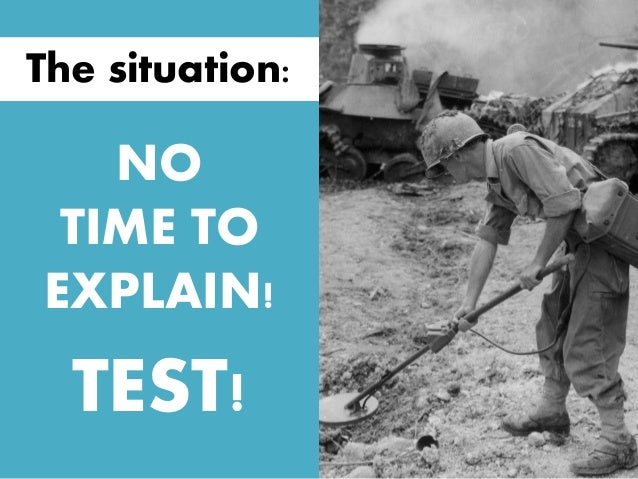 NO TIME TO EXPLAIN! TEST! The situation: