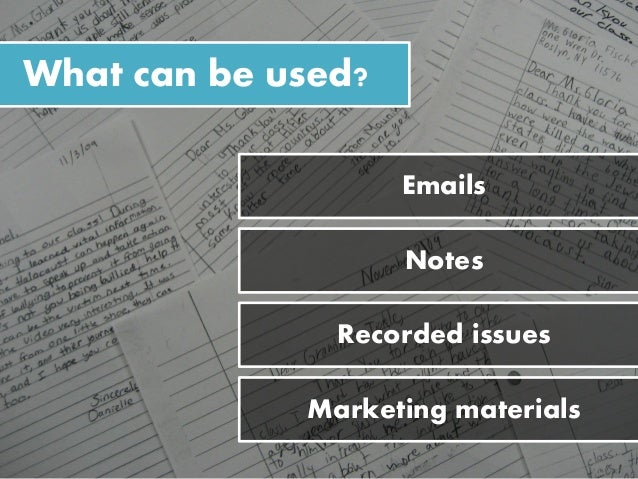 Emails Notes Recorded issues Marketing materials What can be used?