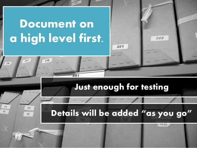 """Document on a high level first. Just enough for testing Details will be added """"as you go"""""""
