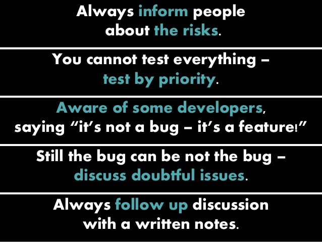"""Always inform people about the risks. You cannot test everything – test by priority. Aware of some developers, saying """"it'..."""