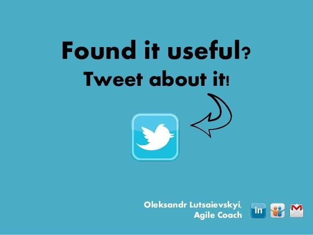 Found it useful? Tweet about it! Oleksandr Lutsaievskyi, Agile Coach