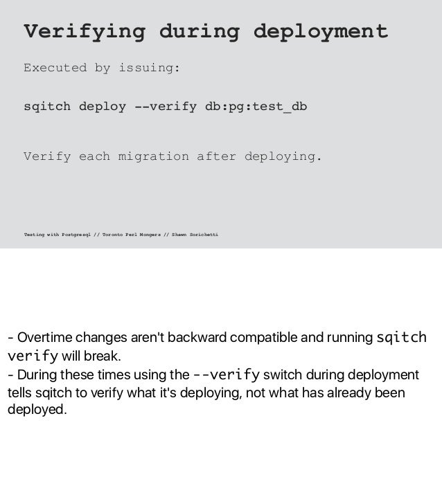 - Overtime changes aren't backward compatible and running sqitch verify will break. - During these times using the --verif...