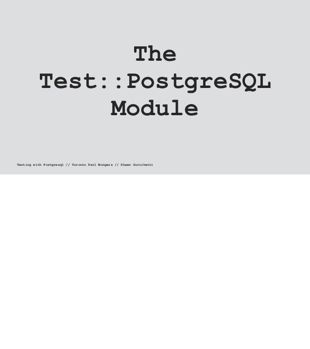 The Test::PostgreSQL Module Testing with Postgresql // Toronto Perl Mongers // Shawn Sorichetti