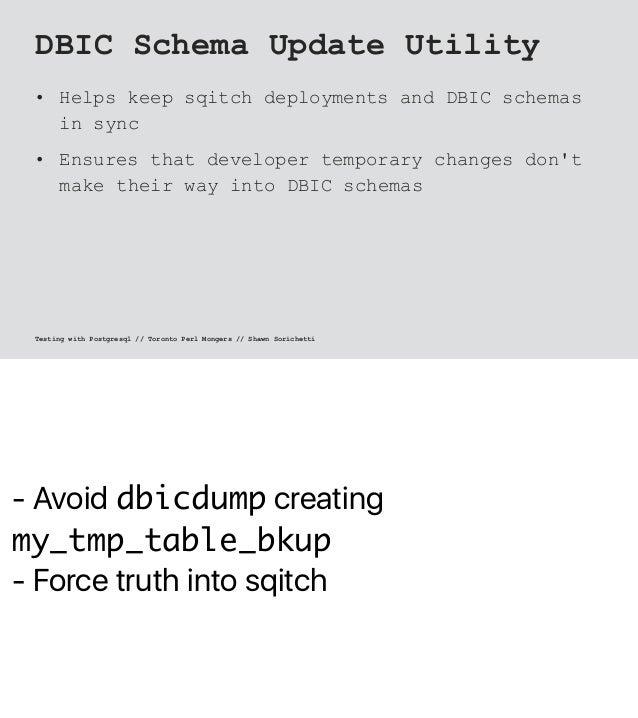 - Avoid dbicdump creating my_tmp_table_bkup - Force truth into sqitch DBIC Schema Update Utility • Helps keep sqitch deplo...