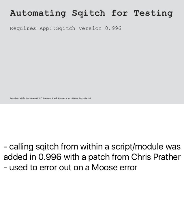 - calling sqitch from within a script/module was added in 0.996 with a patch from Chris Prather - used to error out on a M...