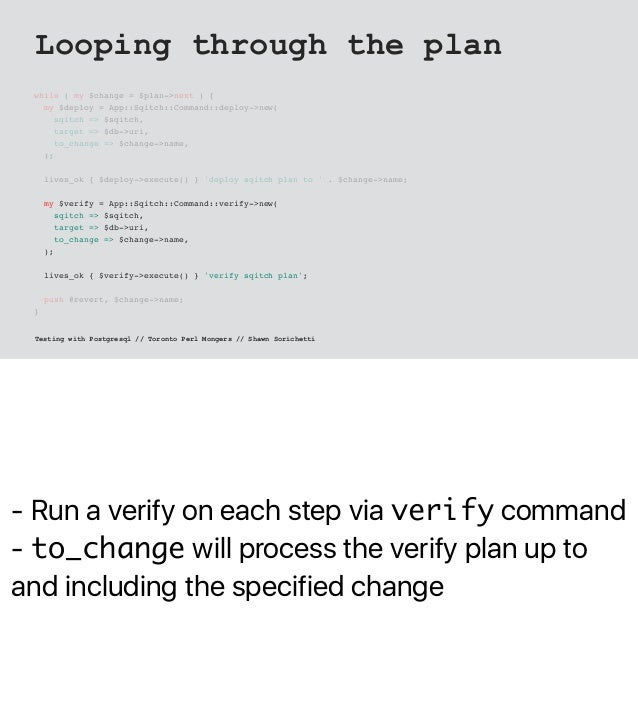 - Run a verify on each step via verify command - to_change will process the verify plan up to and including the specified ...