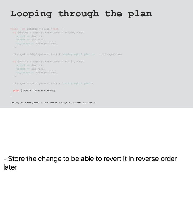 - Store the change to be able to revert it in reverse order later Looping through the plan while ( my $change = $plan->nex...
