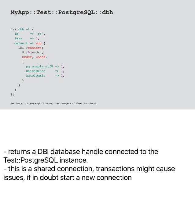 - returns a DBI database handle connected to the Test::PostgreSQL instance. - this is a shared connection, transactions mi...