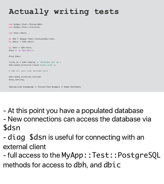 - At this point you have a populated database - New connections can access the database via $dsn - diag $dsn is useful for...