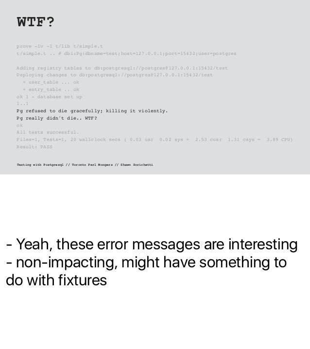 - Yeah, these error messages are interesting - non-impacting, might have something to do with fixtures WTF? prove -lv -I t...