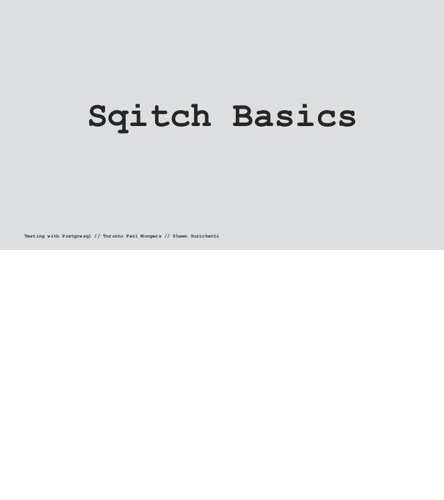 Sqitch Basics Testing with Postgresql // Toronto Perl Mongers // Shawn Sorichetti