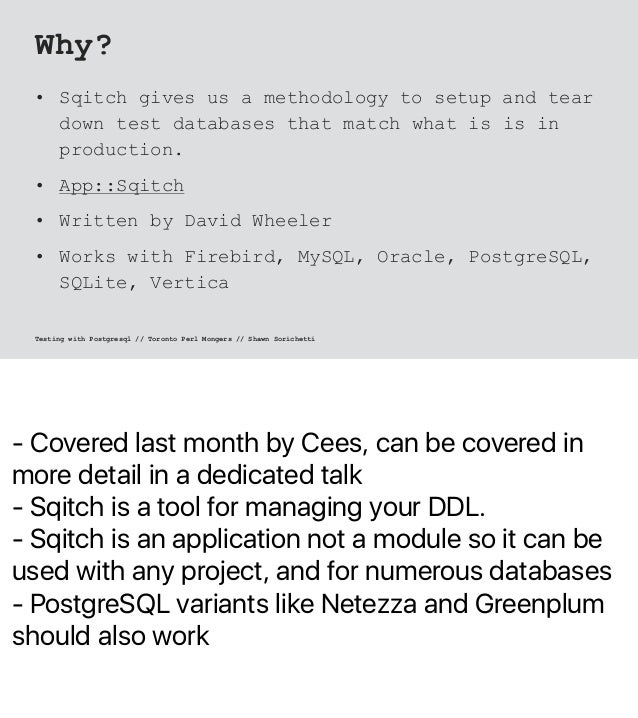 - Covered last month by Cees, can be covered in more detail in a dedicated talk - Sqitch is a tool for managing your DDL. ...
