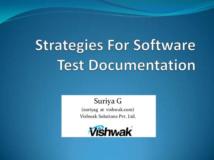 Strategies For Software Test Documentation <br />Suriya G<br />(suriyag  at  vishwak.com)<br />Vishwak Solutions Pvt. Ltd....