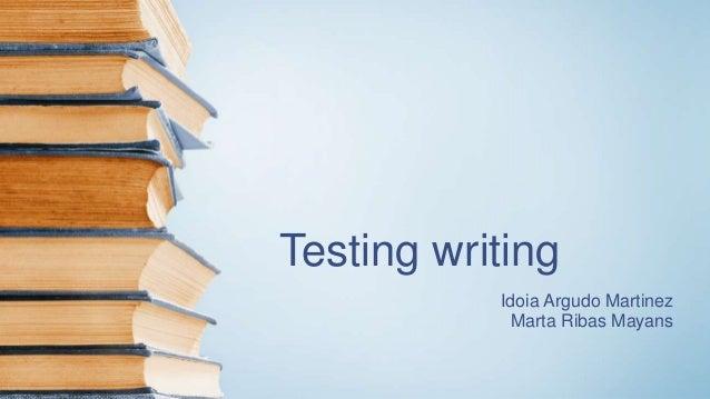 Testing writing Idoia Argudo Martinez Marta Ribas Mayans