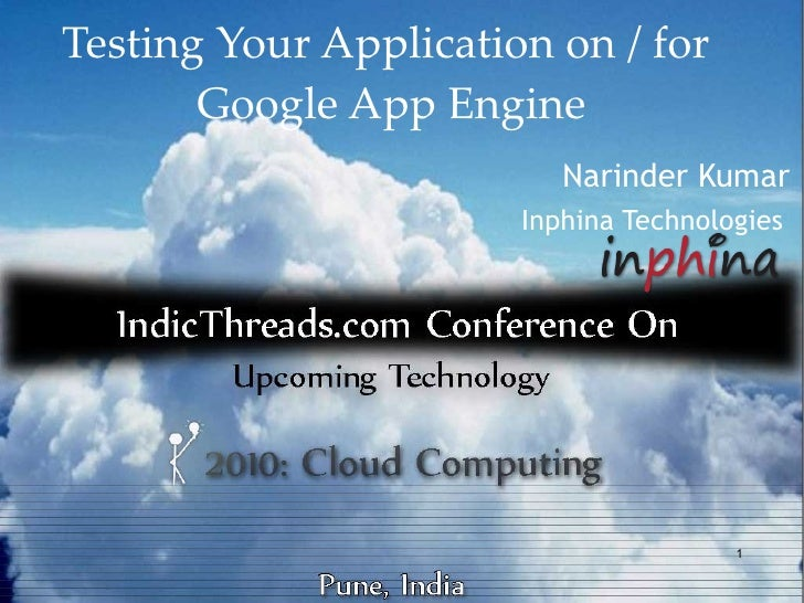 Testing Your Application on / for        Google App Engine                           Narinder Kumar                       ...