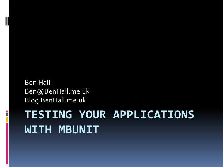 Ben HallBen@BenHall.me.ukBlog.BenHall.me.ukTESTING YOUR APPLICATIONSWITH MBUNIT