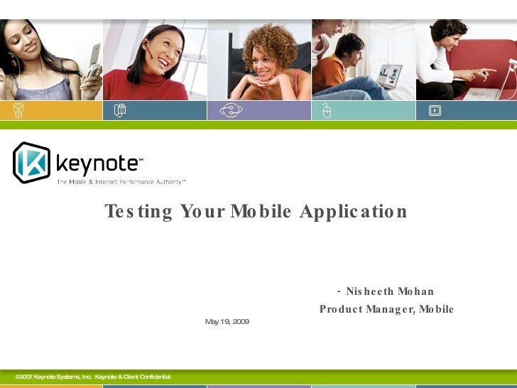 Testing Your Mobile Application   -   Nisheeth Mohan   Product Manager, Mobile