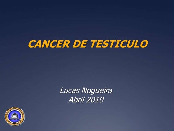 CANCER DE TESTICULO<br />Lucas Nogueira<br />Abril 2010 <br />