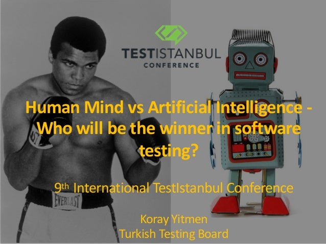 Human Mind vs Artificial Intelligence - Who will be the winner in software testing? 9th International TestIstanbul Confere...