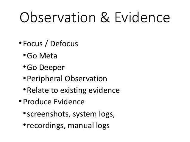 Observation & Evidence ● Focus / Defocus ● Go Meta ● Go Deeper ● Peripheral Observation ● Relate to existing evidence ● Pr...