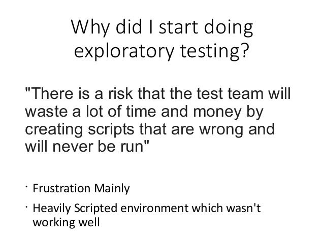 """Why did I start doing exploratory testing? """"There is a risk that the test team will waste a lot of time and money by creat..."""