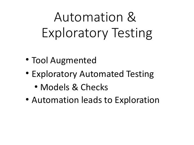 Automation & Exploratory Testing ● Tool Augmented ● Exploratory Automated Testing ● Models & Checks ● Automation leads to ...