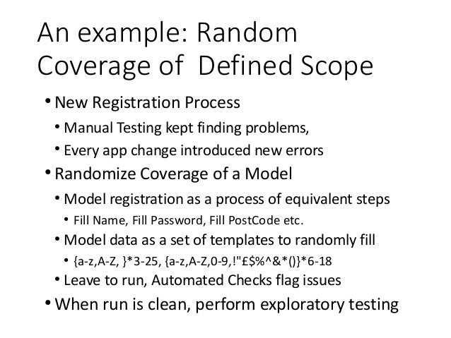 An example: Random Coverage of Defined Scope ● New Registration Process ● Manual Testing kept finding problems, ● Every a...