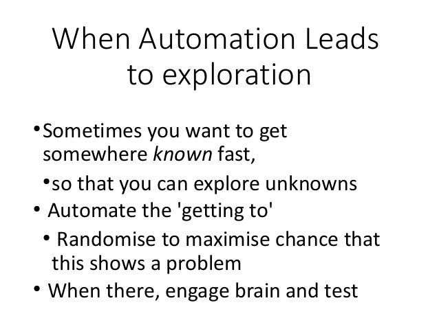 When Automation Leads to exploration ● Sometimes you want to get somewhere known fast, ● so that you can explore unknowns ...