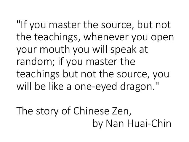 """""""If you master the source, but not the teachings, whenever you open your mouth you will speak at random; if you master the..."""